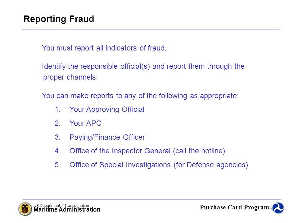 Reporting Fraud You must report all indicators of fraud.