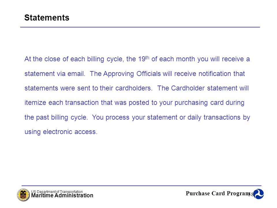 Statements At the close of each billing cycle, the 19th of each month you will receive a.