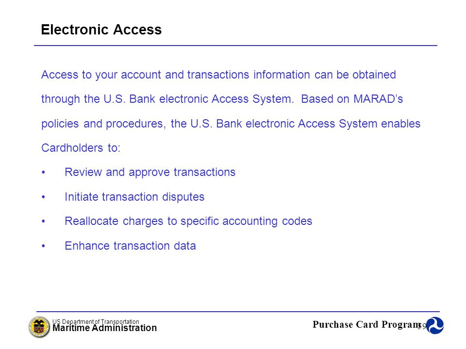 Electronic Access Access to your account and transactions information can be obtained.