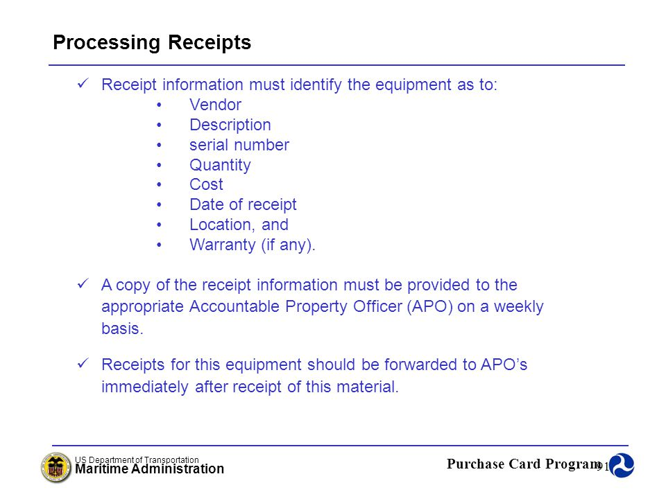 Processing Receipts Receipt information must identify the equipment as to: Vendor. Description. serial number.