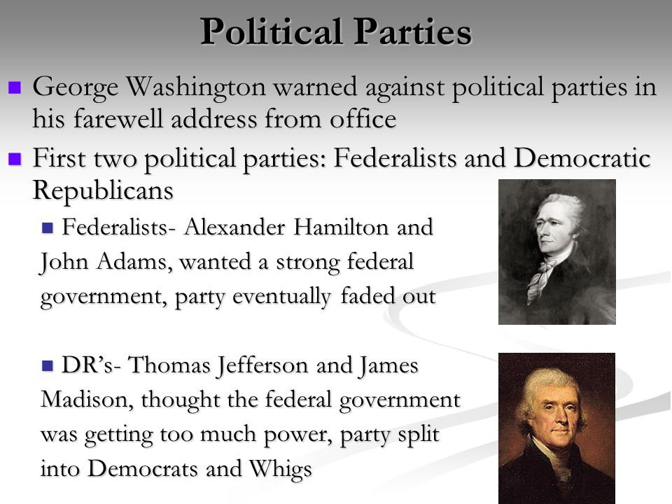Political Parties George Washington warned against political parties in his farewell address from office.