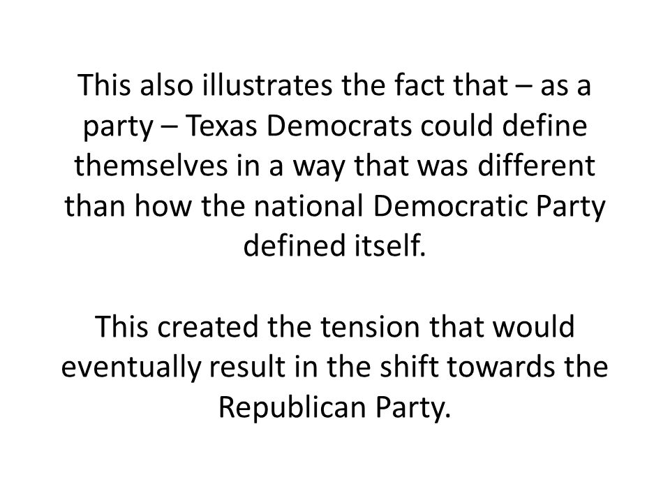 This also illustrates the fact that – as a party – Texas Democrats could define themselves in a way that was different than how the national Democratic Party defined itself.