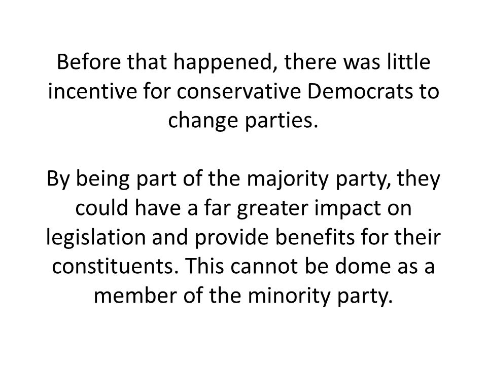 Before that happened, there was little incentive for conservative Democrats to change parties.