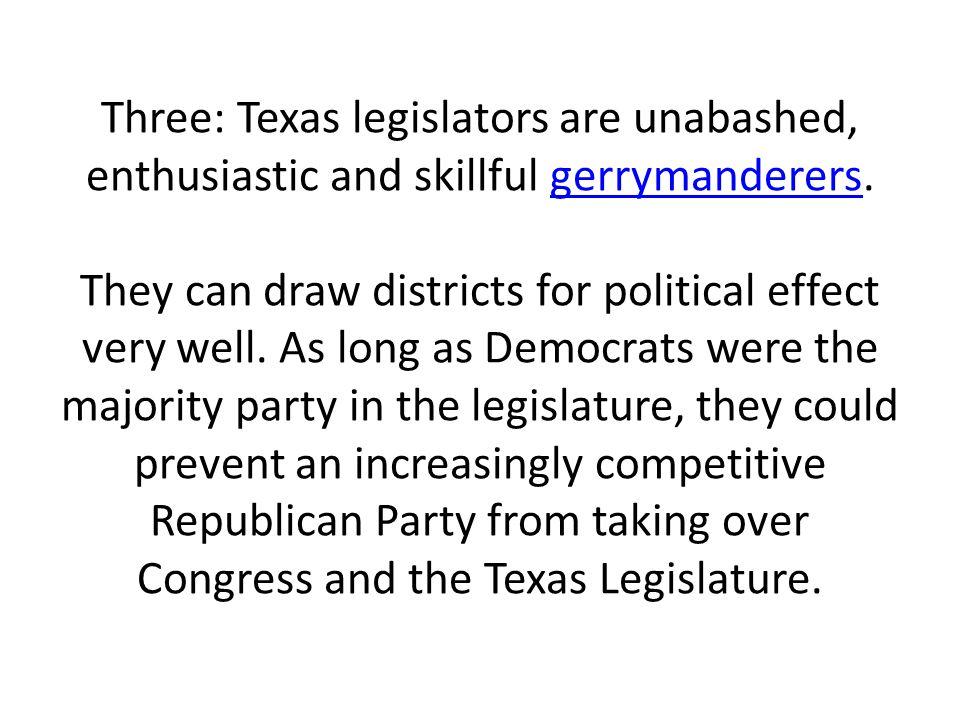 Three: Texas legislators are unabashed, enthusiastic and skillful gerrymanderers.