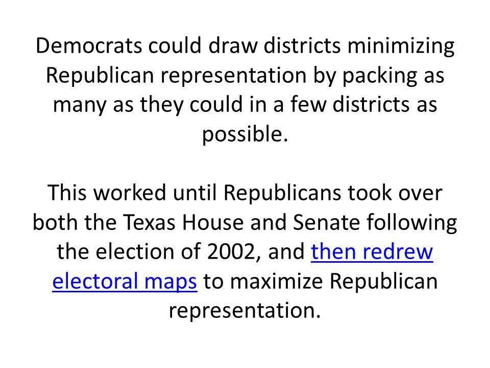 Democrats could draw districts minimizing Republican representation by packing as many as they could in a few districts as possible.