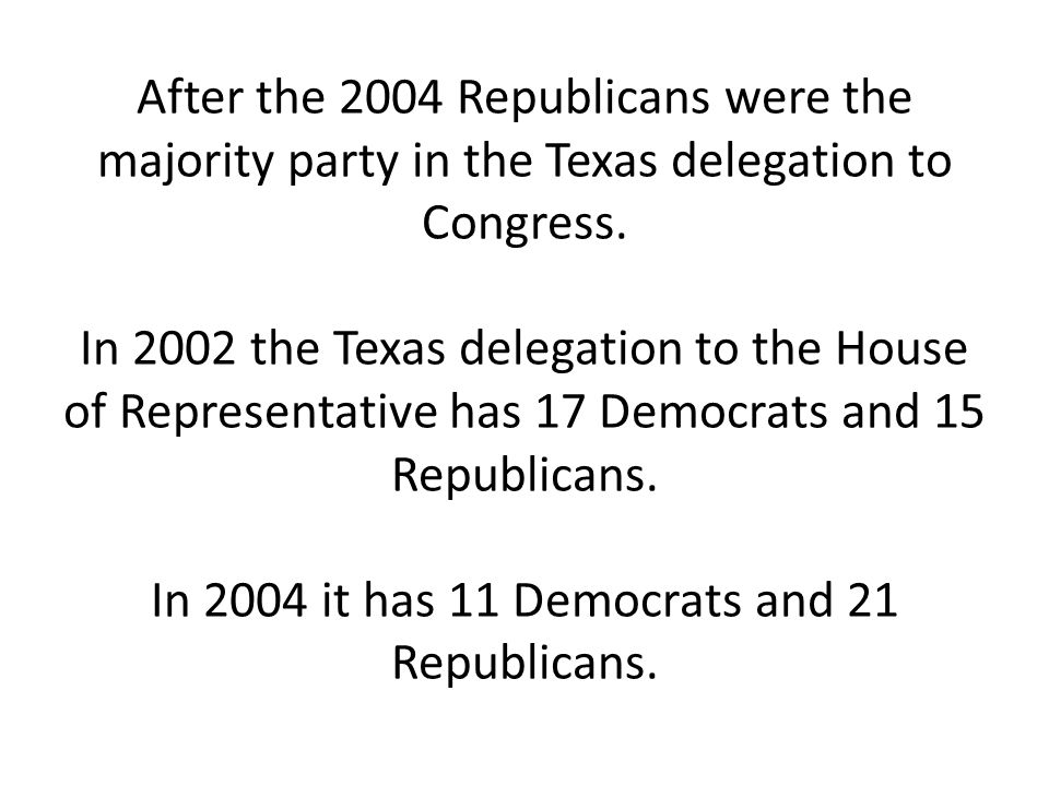 After the 2004 Republicans were the majority party in the Texas delegation to Congress.