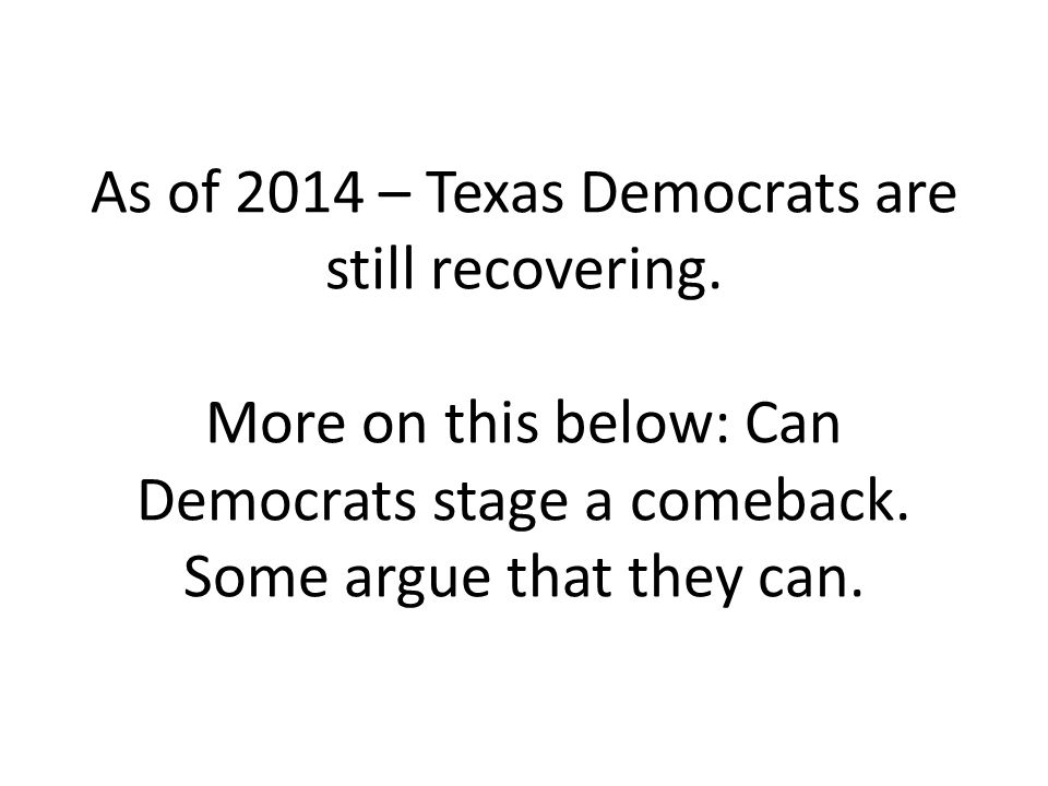 As of 2014 – Texas Democrats are still recovering