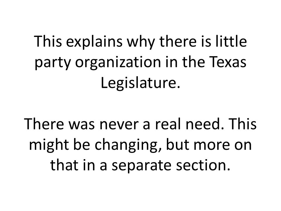 This explains why there is little party organization in the Texas Legislature.