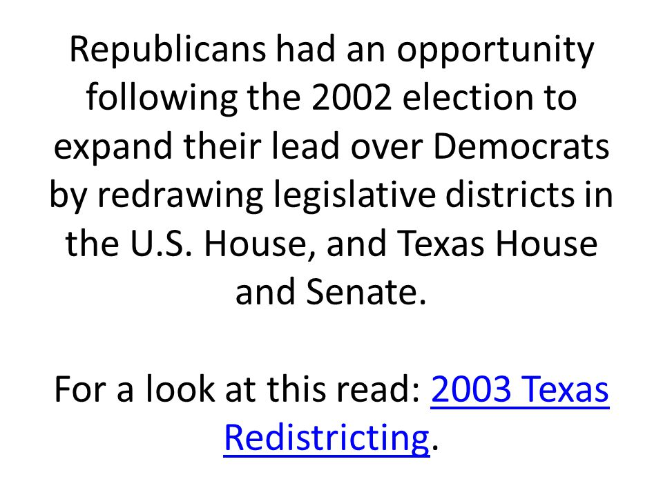 Republicans had an opportunity following the 2002 election to expand their lead over Democrats by redrawing legislative districts in the U.S.