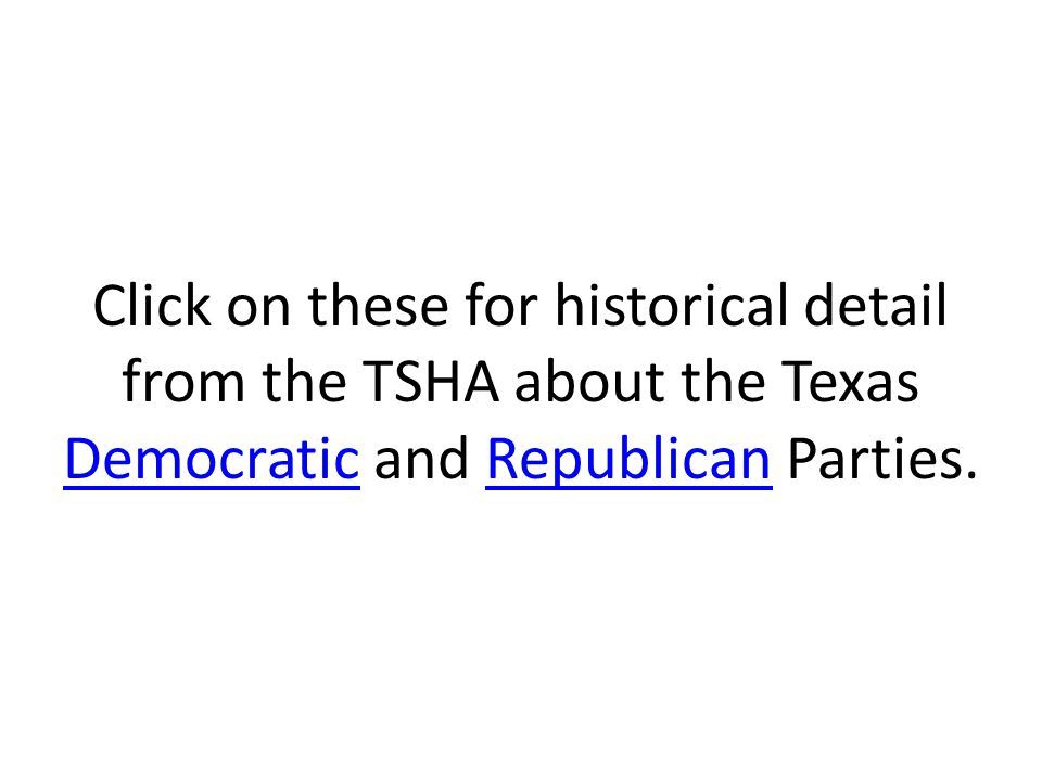 Click on these for historical detail from the TSHA about the Texas Democratic and Republican Parties.