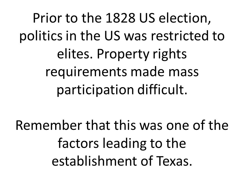 Prior to the 1828 US election, politics in the US was restricted to elites.