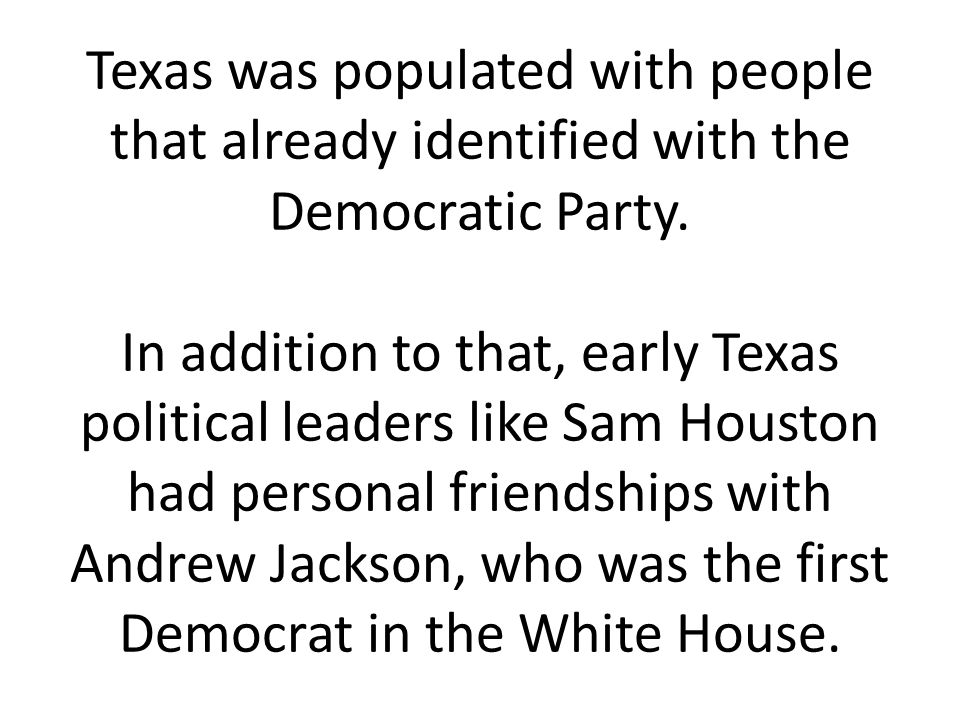Texas was populated with people that already identified with the Democratic Party.