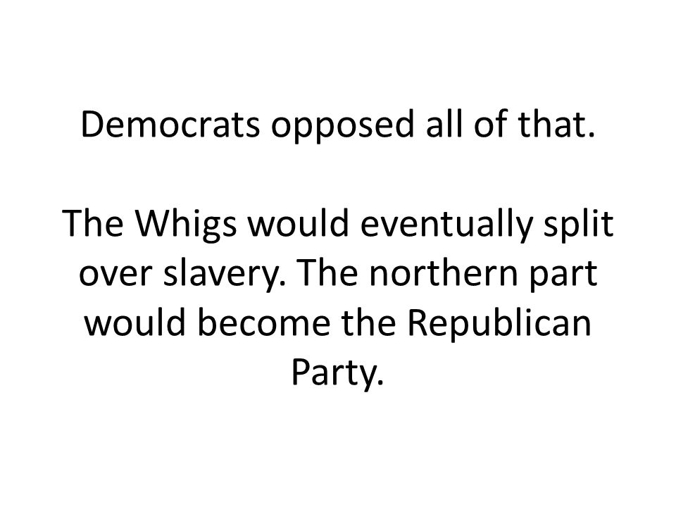 Democrats opposed all of that