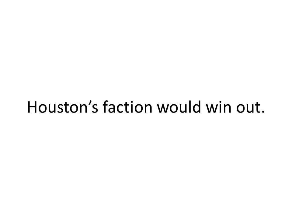 Houston's faction would win out.