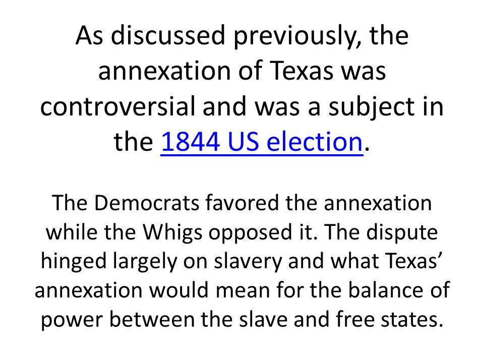 As discussed previously, the annexation of Texas was controversial and was a subject in the 1844 US election.