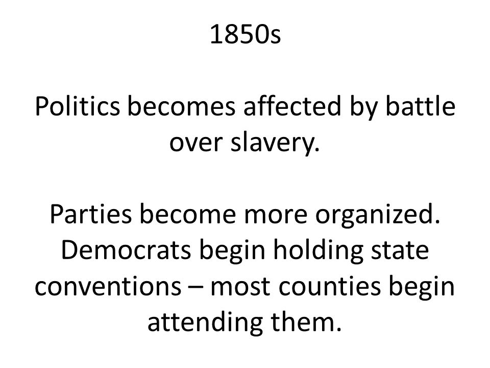 1850s Politics becomes affected by battle over slavery