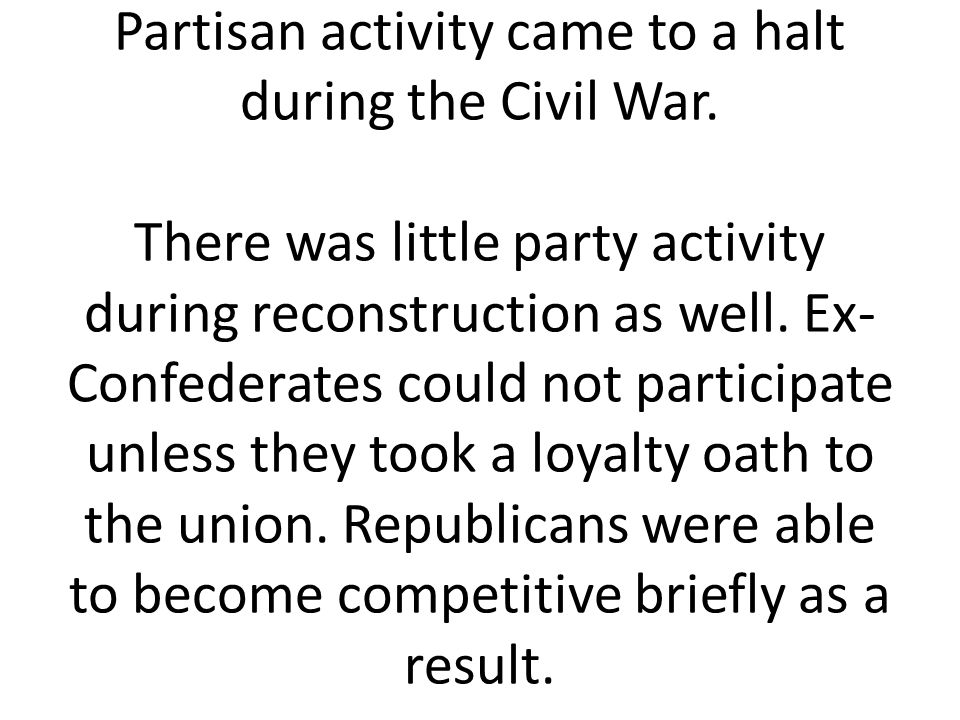Partisan activity came to a halt during the Civil War