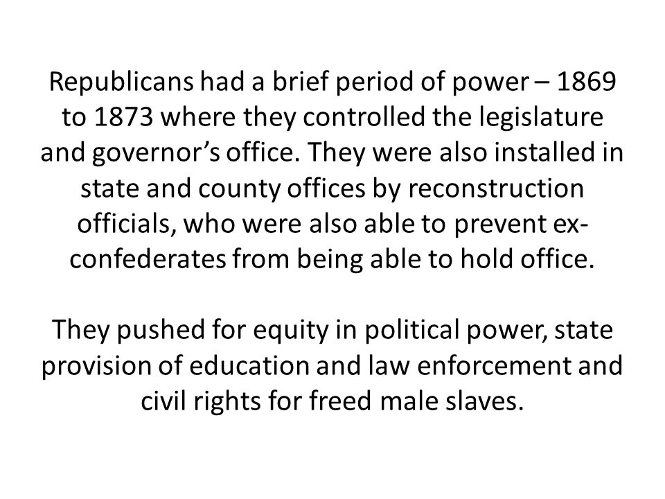 Republicans had a brief period of power – 1869 to 1873 where they controlled the legislature and governor's office.