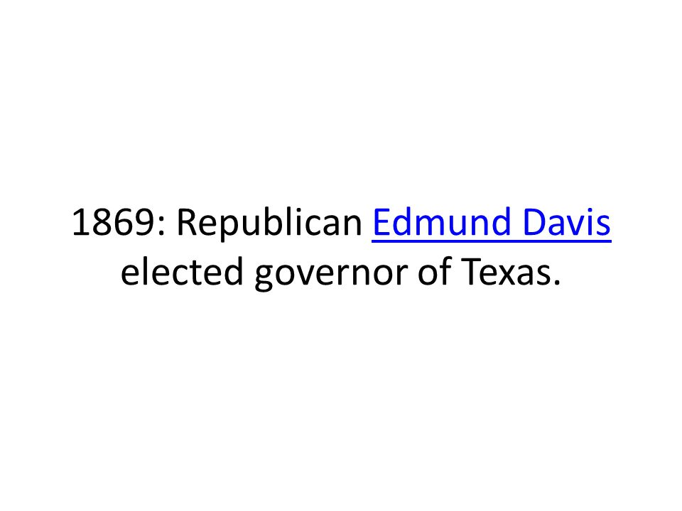 1869: Republican Edmund Davis elected governor of Texas.