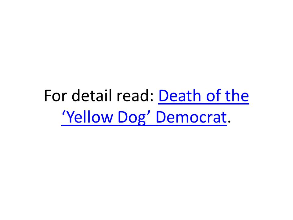 For detail read: Death of the 'Yellow Dog' Democrat.