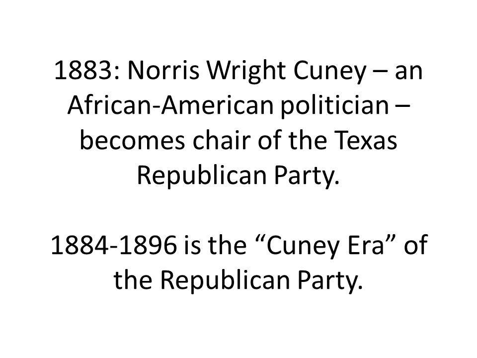 1883: Norris Wright Cuney – an African-American politician – becomes chair of the Texas Republican Party.