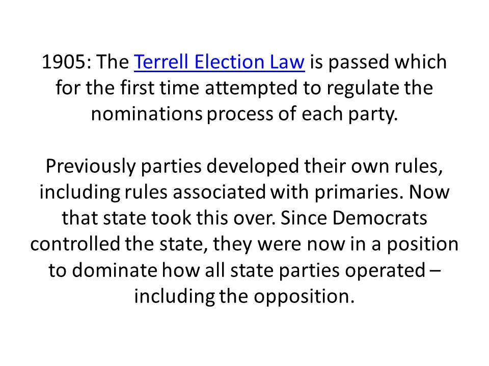 1905: The Terrell Election Law is passed which for the first time attempted to regulate the nominations process of each party.