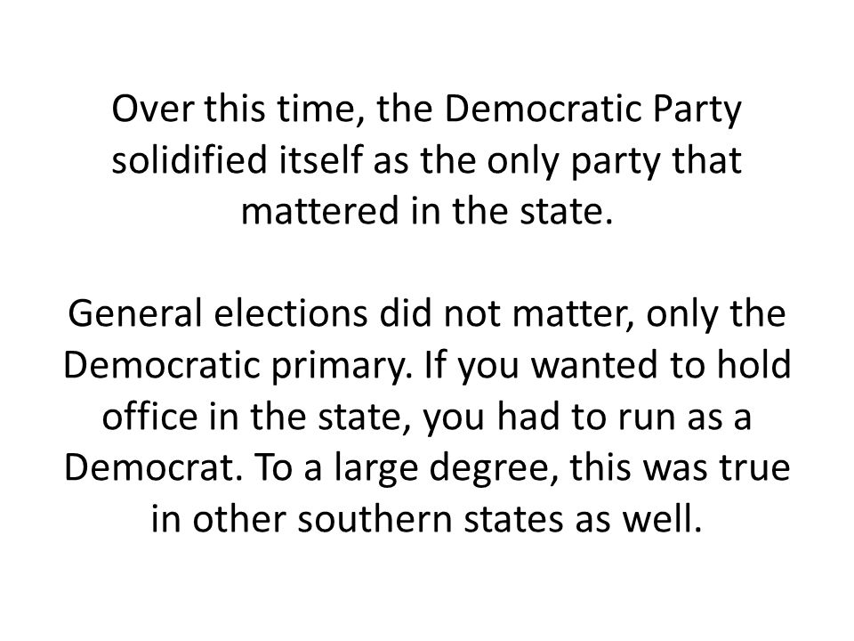 Over this time, the Democratic Party solidified itself as the only party that mattered in the state.