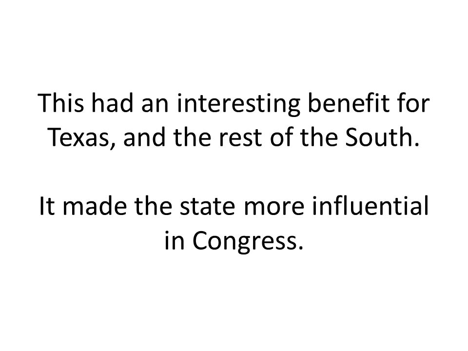 This had an interesting benefit for Texas, and the rest of the South