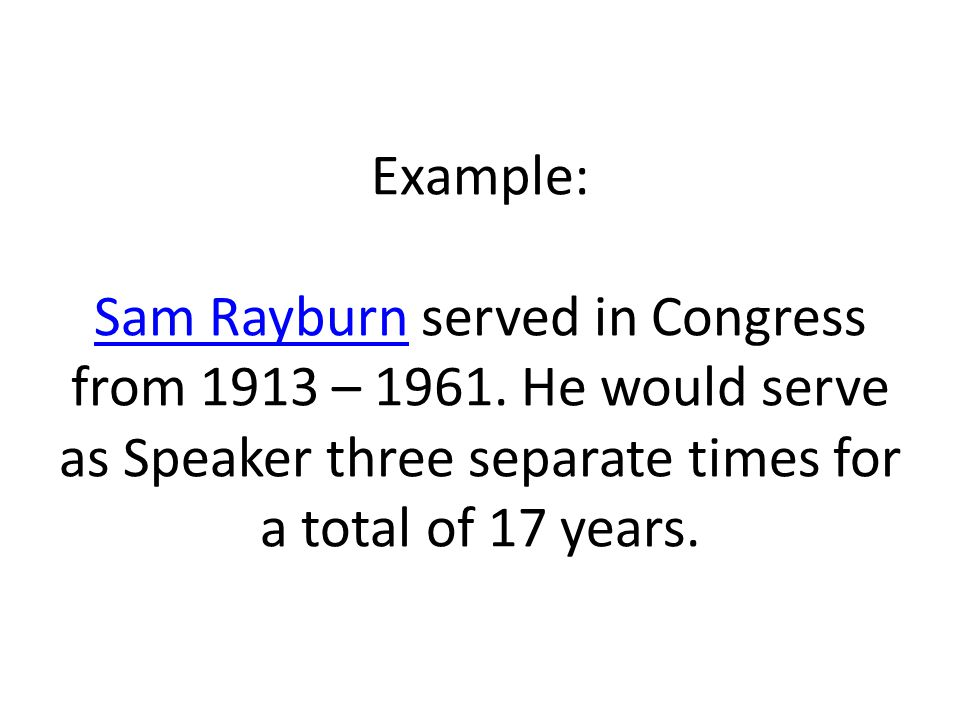Example: Sam Rayburn served in Congress from 1913 – 1961
