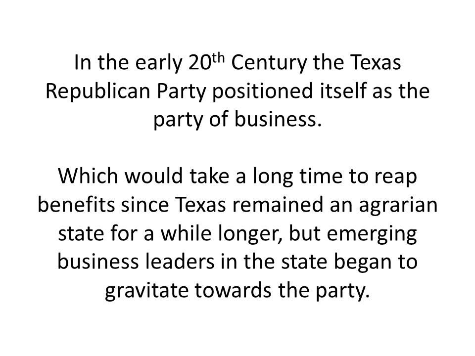 In the early 20th Century the Texas Republican Party positioned itself as the party of business.