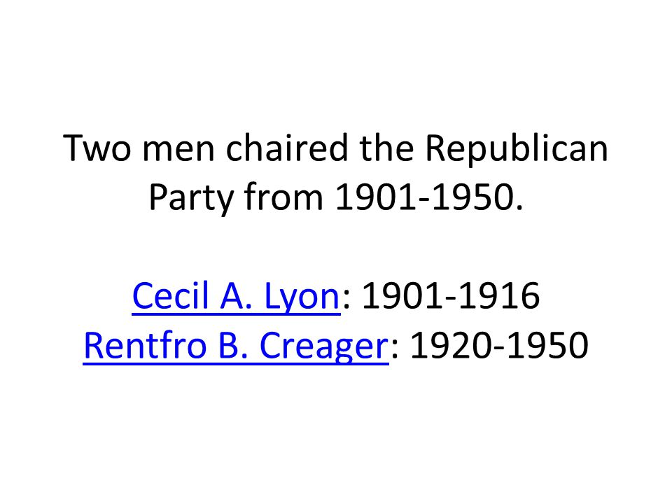 Two men chaired the Republican Party from 1901-1950. Cecil A