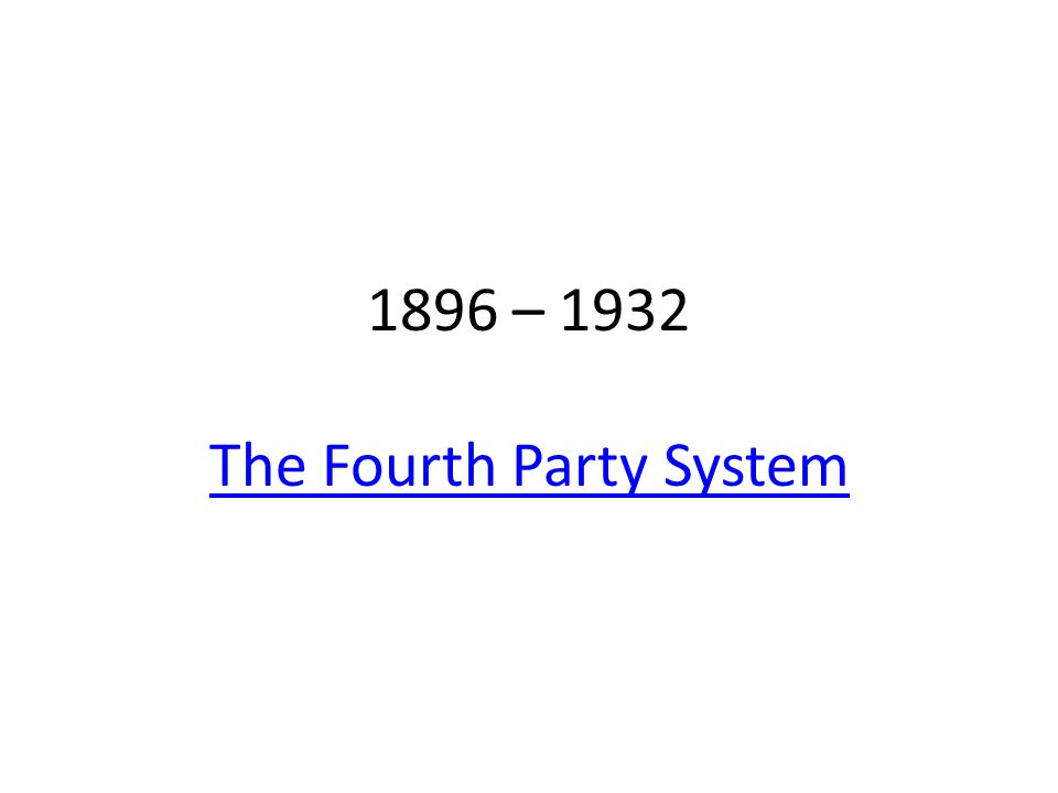 1896 – 1932 The Fourth Party System