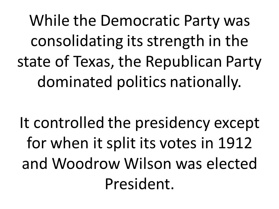 While the Democratic Party was consolidating its strength in the state of Texas, the Republican Party dominated politics nationally.