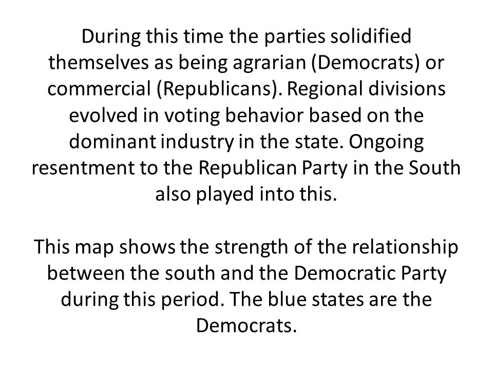 During this time the parties solidified themselves as being agrarian (Democrats) or commercial (Republicans).