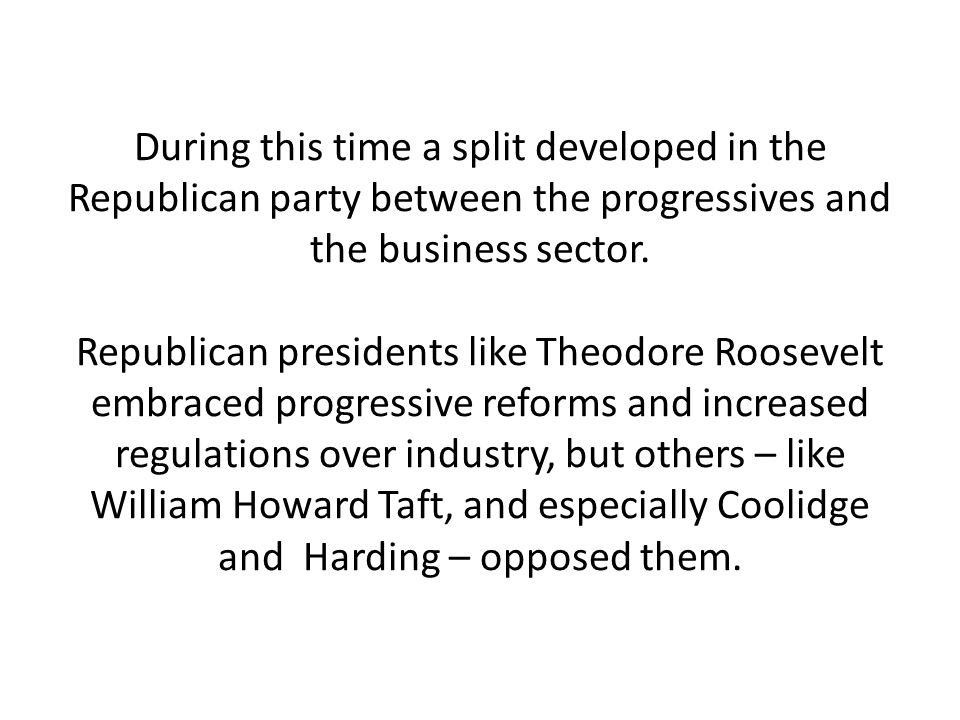 During this time a split developed in the Republican party between the progressives and the business sector.
