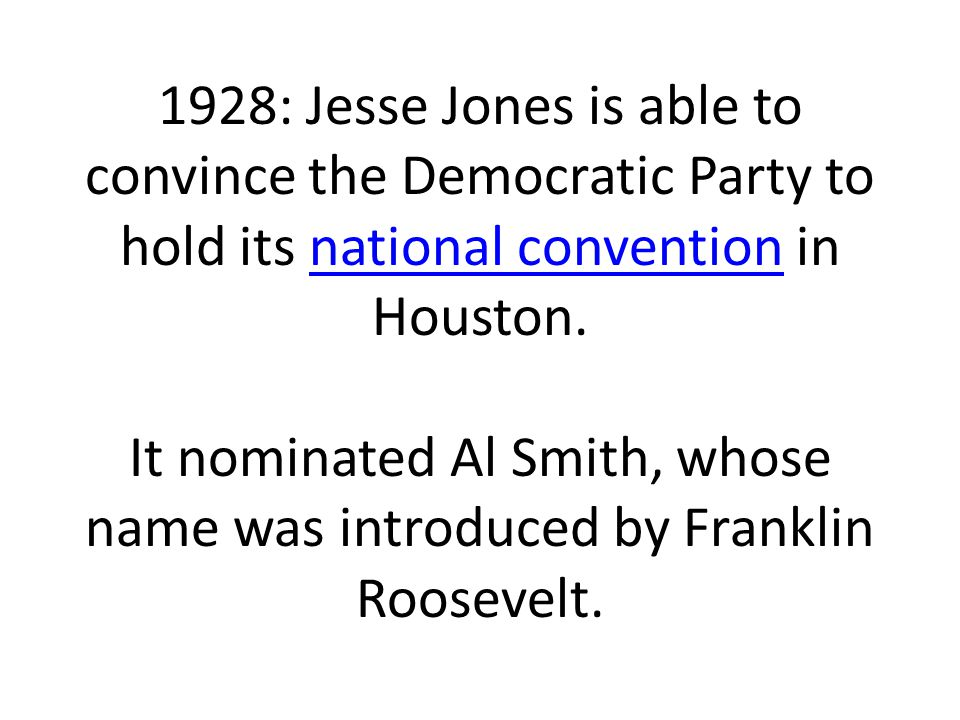 1928: Jesse Jones is able to convince the Democratic Party to hold its national convention in Houston.