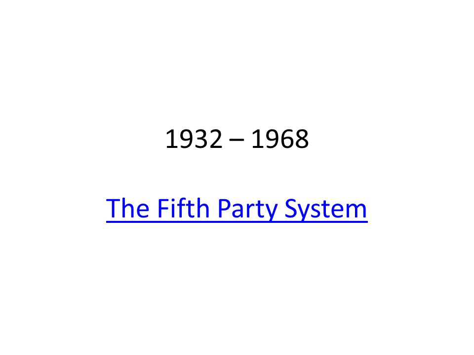 1932 – 1968 The Fifth Party System