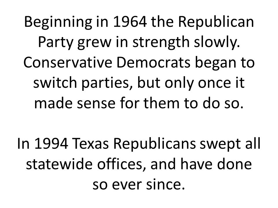 Beginning in 1964 the Republican Party grew in strength slowly