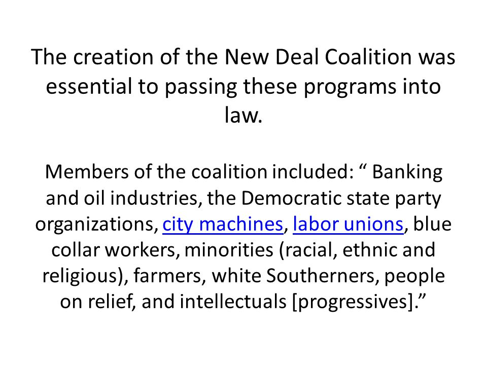 The creation of the New Deal Coalition was essential to passing these programs into law.