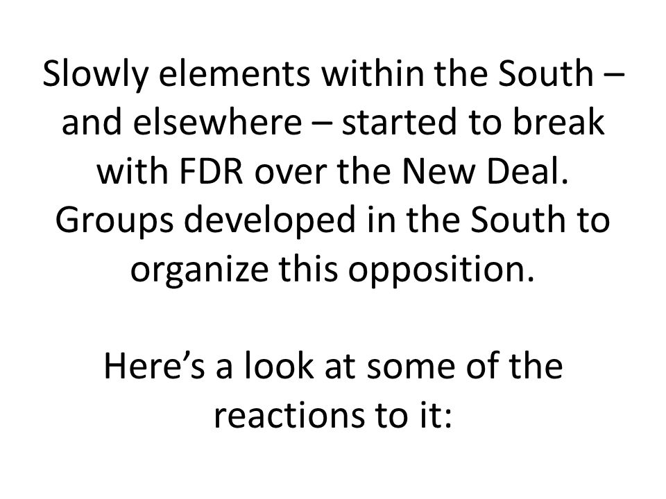 Slowly elements within the South – and elsewhere – started to break with FDR over the New Deal.