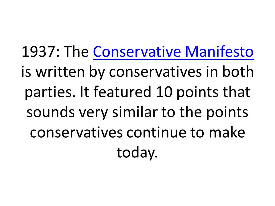 1937: The Conservative Manifesto is written by conservatives in both parties.