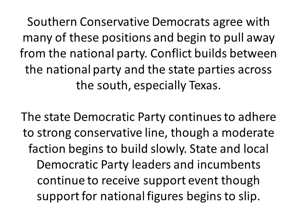 Southern Conservative Democrats agree with many of these positions and begin to pull away from the national party.