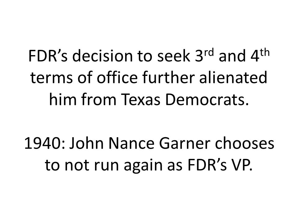 FDR's decision to seek 3rd and 4th terms of office further alienated him from Texas Democrats.