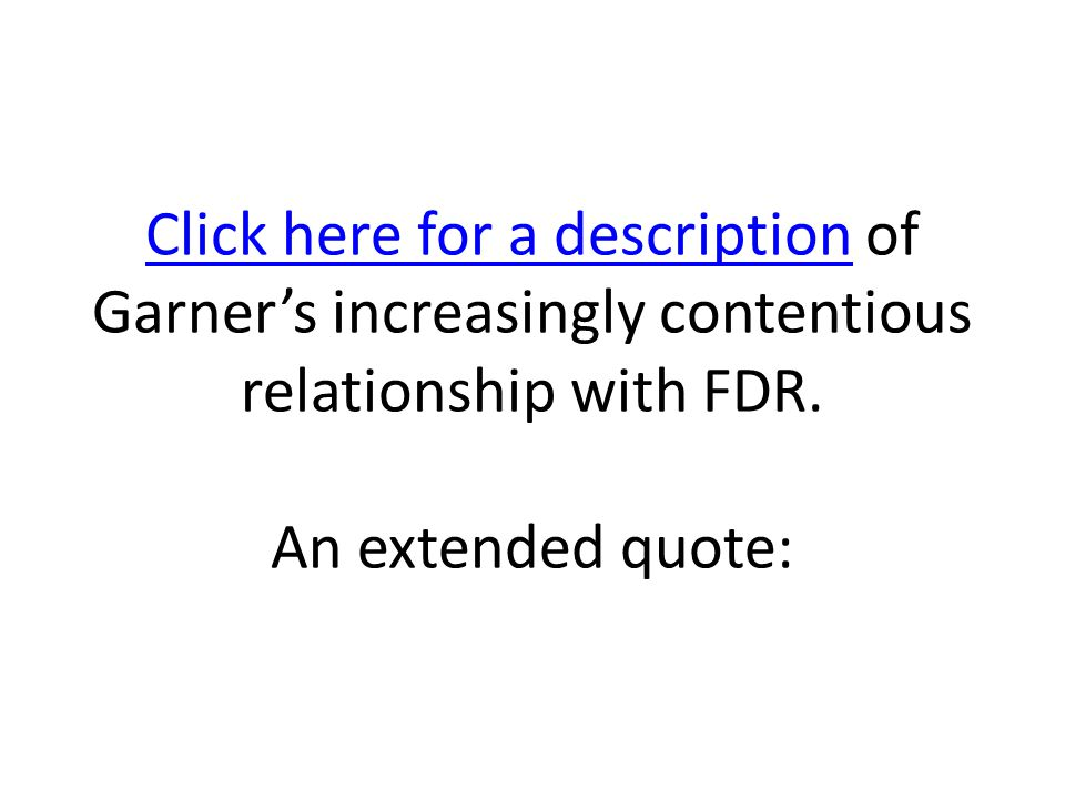 Click here for a description of Garner's increasingly contentious relationship with FDR.
