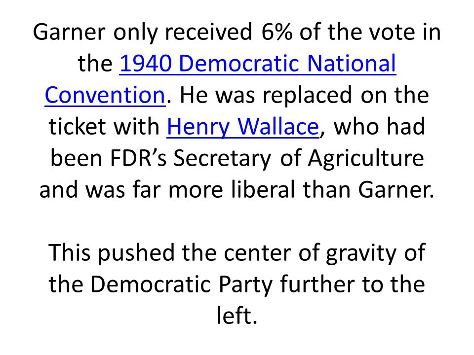 Garner only received 6% of the vote in the 1940 Democratic National Convention.