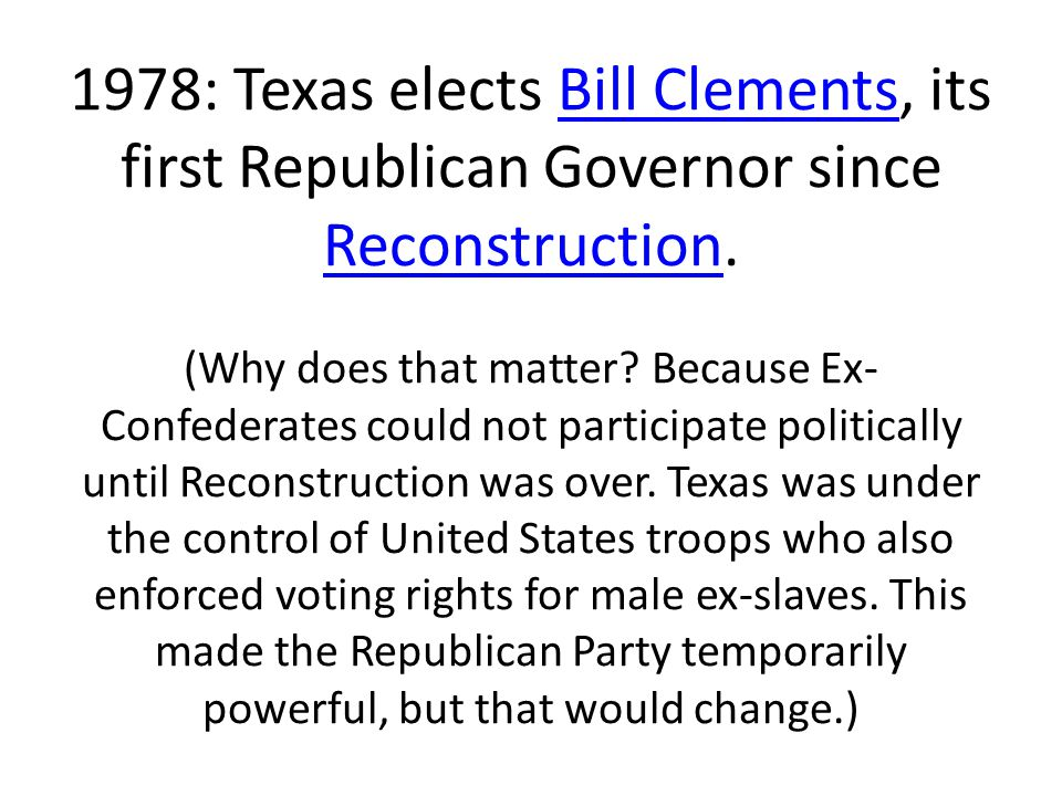 1978: Texas elects Bill Clements, its first Republican Governor since Reconstruction.