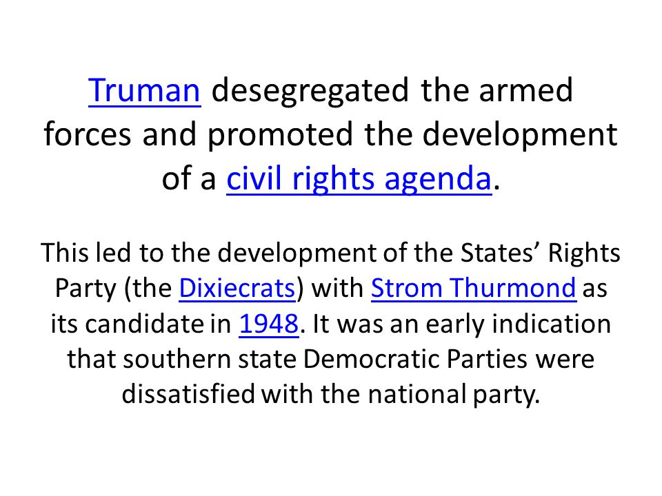 Truman desegregated the armed forces and promoted the development of a civil rights agenda.