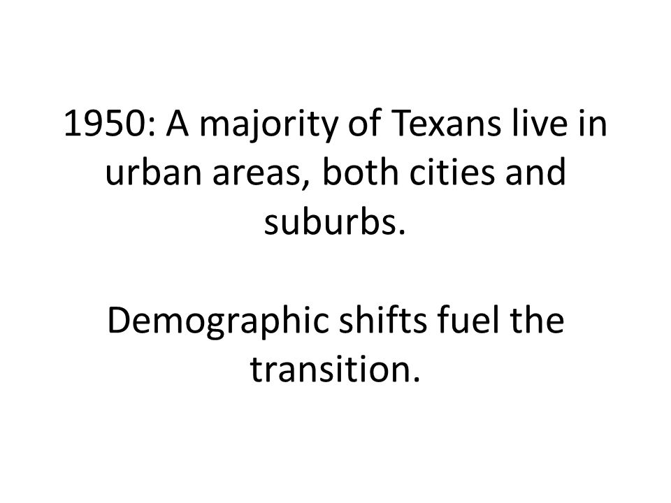 1950: A majority of Texans live in urban areas, both cities and suburbs.