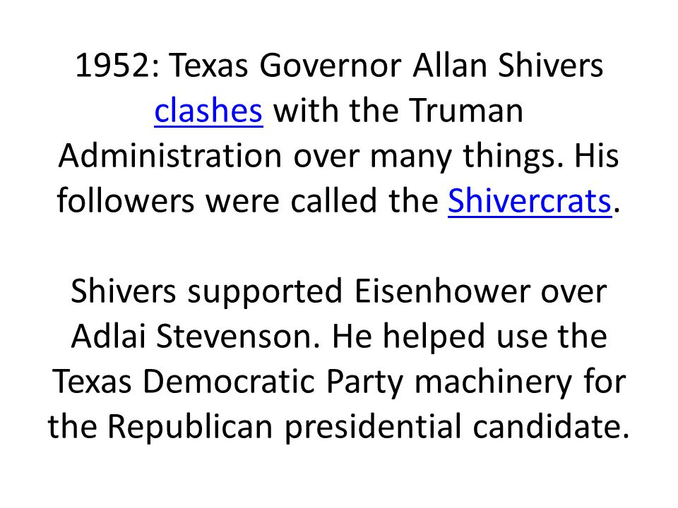 1952: Texas Governor Allan Shivers clashes with the Truman Administration over many things.