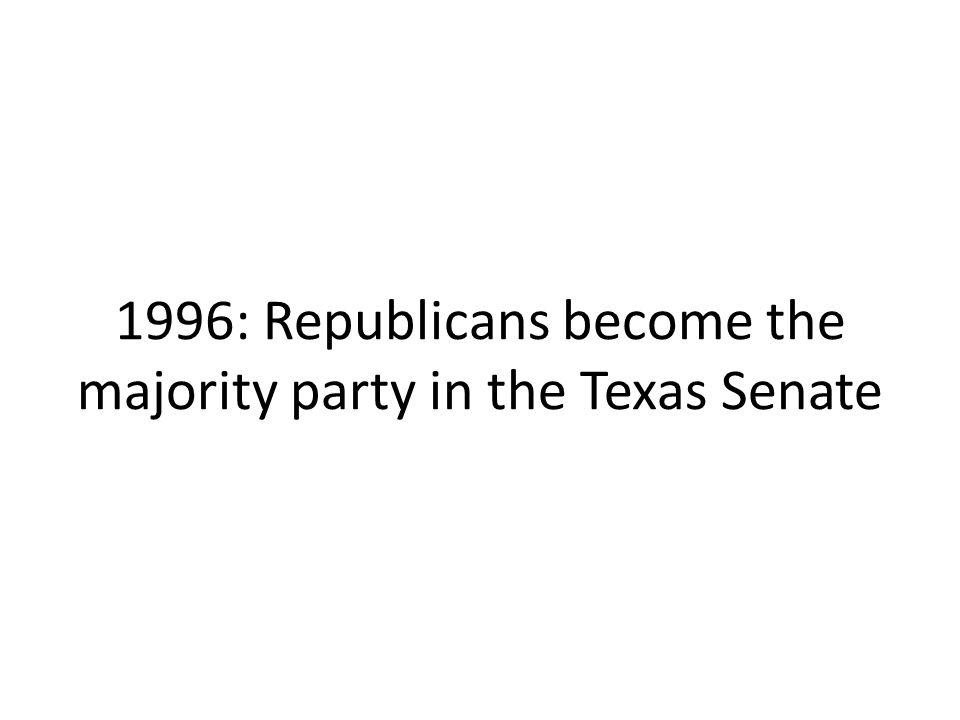 1996: Republicans become the majority party in the Texas Senate